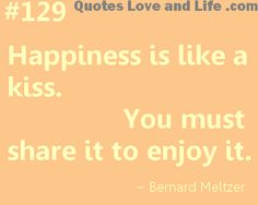 quotes about happiness happiness is like a kiss bernard meltzer Happy Quotes, Best Quotes, Love Quotes, Funny Quotes, Inspirational Quotes, Be A Nice Human, Sweet Memories, Good Advice, You Must