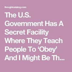 The U.S. Government Has A Secret Facility Where They Teach People To 'Obey' And I Might Be The Last Person Resisting | Thought Catalog