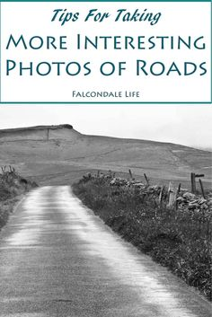 Tips for taking more interesting photos of roads on Falcondale Life blog. A road can make a good leading line in an image but tarmac is boring. Take more interesting photos of your journeys and travel with these tips for photographers.