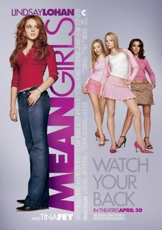 Mean Girls (2004)... sort of a 'classic'. What happens when girls are mean. Screenplay by Tina Fey.