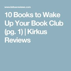 10 Books to Wake Up Your Book Club (pg. 1) | Kirkus Reviews