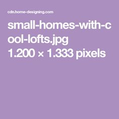 small-homes-with-cool-lofts.jpg 1.200×1.333 pixels