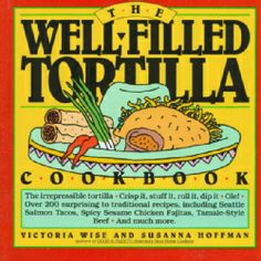 I have this book in my kitchen library. Well used The Well-Filled Tortilla Cookbook (Paperback)