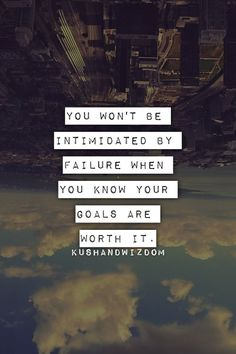 .You're not afraid to potentially fail when you can also potentially accomplish the greatest feat or have the greatest time ever!  :D