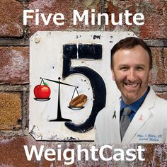 Download past episodes or subscribe to future episodes of Five Minute WeightCast: FiveMinuteMD.com | Weight Loss | Wellness | Brian Morris, M.D. by Brian Morris, M.D. : Physician, Educator, Music Reviewer, Husband, and Father for free.