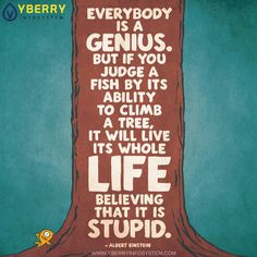 My favorite quote from ALBERT EINSTEIN.recognize our children's gifts and encourage them instead of trying to make them what we think they should be Great Quotes, Quotes To Live By, Me Quotes, Motivational Quotes, Inspirational Quotes, Genius Quotes, Quotes Images, Fish Quotes, Funny Famous Quotes