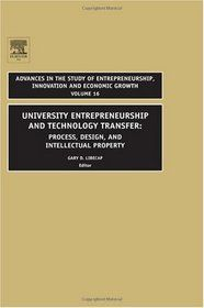 University Entrepreneurship and Technology Transfer: Process, Design, and Intellectual Property (Advances in the Study of Entrepreneurship, Innovation and Economic Growth, Volume 16) edited by Gary D. Libecap