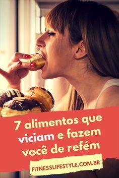 7 alimentos que viciam - Veja o porque que temos a necessidade de comer exageradamente certos alimentos e como evitar o vício por esses alimentos!