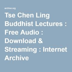 Tse Chen Ling Buddhist Lectures : Free Audio : Download & Streaming : Internet Archive