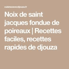 Noix de saint jacques fondue de poireaux | Recettes faciles, recettes rapides de djouza Coquille Saint Jacques, Food And Drink, Nutrition, Math Equations, Pizza, Meals