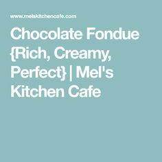 Chocolate Fondue {Rich, Creamy, Perfect} | Mel's Kitchen Cafe