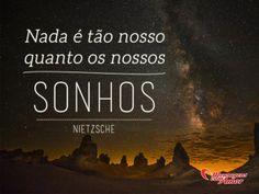 Nada é tão nosso quanto os nossos sonhos. #sonho #sonhos