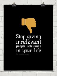 Stop giving irrelevant people relevance in your life by Carmeletta Sawyer #36901