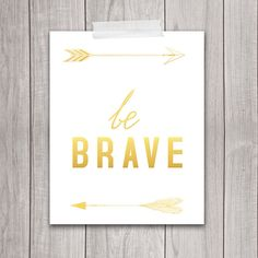 Be Brave - 8x10 Art Print, Gold Typography, Inspirational Print, Gold Quote, Home Decor, Golden, Dorm Room Wall Decor, INSTANT DOWNLOAD