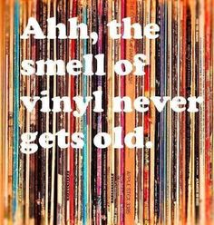 I love the smell of vinyl in the morning. And all day, and all of the night.