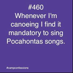 Pocahontas or any disney songs really...singing songs in canoes is a daily occurrence at Tamakwa