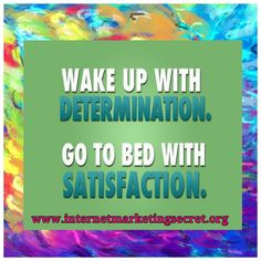 Wake up with Determination... #aimhigh #dreambig #believe #liveyourdream #wearyourpassion #yourattitudeiseverything #positivelysuccessful #businessideas #homebasedbusiness #workfromhome #makemoneyfromhome #makemoneyontheinternet #workathomemoms #affiliatemarketing #opportunityseekers  #internetmarketing #onlinebusiness #workfromhome #quote #quotes #quoteoftheday