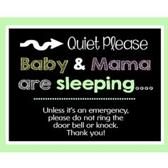 It is a printable that you hang up on the door when the baby and Mama is sleeping. That way people know to not ring the door bell or knock.