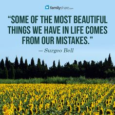 """Some of the most beautiful things we have in life comes from our mistakes.""  ― Surgeo Bell"