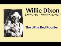 The Little Red Rooster, Willie Dixon #Music #Blues This is where the Stones got it from.