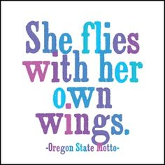 .*I have this tattooed on my left arm. I loved the saying and found out afterwards that it was also Oregon's state motto. I LOVE Oregon, too, so that was an added bonus!.*