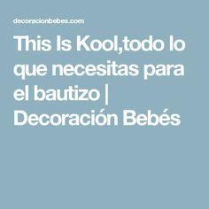 This Is Kool,todo lo que necesitas para el bautizo | Decoración Bebés