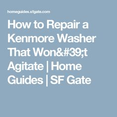 How to Repair a Kenmore Washer That Won't Agitate | Home Guides | SF Gate