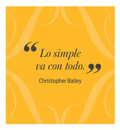 Christopher Bailey: Lo simple va con todo  #frases #moda
