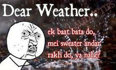 Dear weather Weather Quotes, Lab Coats, Timing Quotes, Weather Report