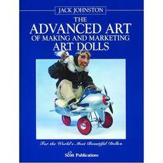 Jack Johnston-The Advanced art of making and marketing art dolls