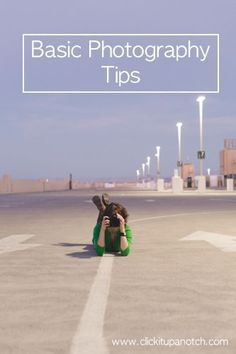 Basic Photography Tips | Learn how to use your camera to take better pictures