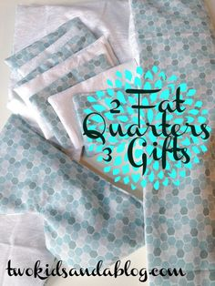 2 Fat Quarters 3 Gifts - Two Kids and a Blog