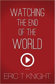 Watching the End of the World - Kindle edition by Eric T Knight. Literature & Fiction Kindle eBooks @ Amazon.com.