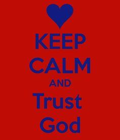 Trust God .