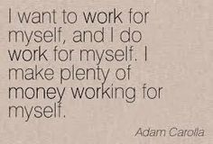I want to work for myself...