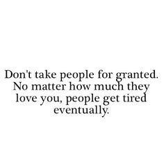 Everyone has a limit... Take no one for granted.