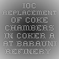 IOC - Replacement of Coke Chambers in Coker-A at Barauni Refinery-Infrapedia 2016 Project Profile | InfraPedia - Access to Data at Ease