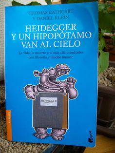 Thomas Cathcart y Daniel Klein. Heidegger y un hipopótamo.  La muerte vista por personas llenas de vida. Imprescindible para personas con curiosidad.