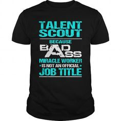 TALENT SCOUT Because BADASS Miracle Worker Isn't An Official Job Title T Shirts, Hoodies. Get it here ==► https://www.sunfrog.com/LifeStyle/TALENT-SCOUT-BADASS-T3-Black-Guys.html?57074 $22.99