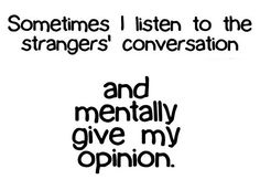 um...verbally too sometimes, if it's a topic I'm comfortable about, it's just cuz im awkward :)