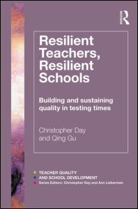 Christopher Day  Qing Gu (2014) Resilient Teachers, Resilient Schools: Building and sustaining quality in testing times (London: Routledge)