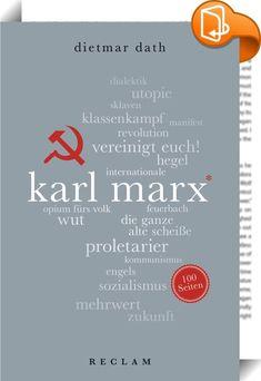Karl Marx. 100 Seiten    :  Im Januar 2009 wurde Dietmar Dath vom Spiegel gefragt, ob er für die »Beseitigung des kapitalistischen Systems« sei. Seine Antwort: »Absolut.« Mit diesem Beitrag zu Marx' 200. Geburtstag hat Dath nicht nur ein äußerst persönliches Buch über Marx geschrieben, sondern eines, das in seiner Klarheit und Dynamik gleichzeitig eine brillante Einführung in die Marxsche Lehre und deren Nachwirkung bietet. So zeigt er unter anderem, dass Marx das zu Bekämpfende immer ...