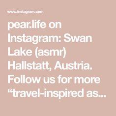 """pear.life on Instagram: Swan Lake (asmr) Hallstatt, Austria. Follow us for more """"travel-inspired asmr""""!!! #hallstatt #hallstattlake #hallstattaustria…"""