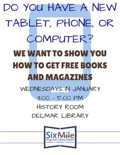 Drop-in Phone and Tablet Help EveryWednesday—3-5 PM Downtown Library,2001 Delmar Avenue No Appointment Necessary Questions?Call 452-6238ext 730
