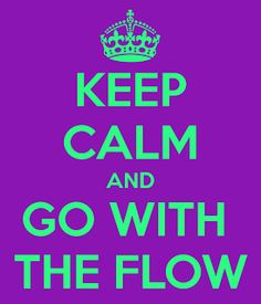 Go with the flow.....