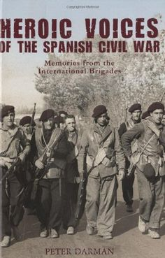 Heroic Voices of the Spanish Civil War: Memories from the International Brigades by Peter Darman, http://www.amazon.co.uk/gp/product/1847734693?ie=UTF8=A12I4XFZBQ60U4=all_books_maldon