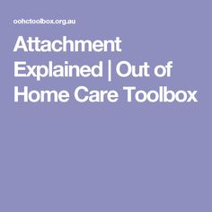 Attachment Explained | Out of Home Care Toolbox