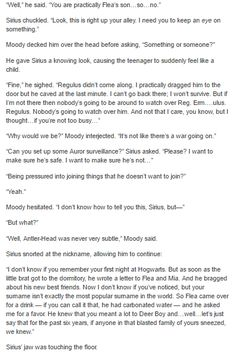 """""""And quite frankly,"""" Moody continued. """"I am too damn busy to remove the surveillance.""""  """"T-thanks, Alastor,"""" Sirius whispered.  """"You're welcome,"""" he said. """"Now, get out of my office."""" -Sirius Black and Moody part 2"""
