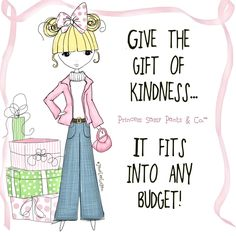 Give the gift of kindness, it fits into any budget