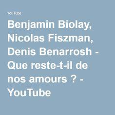Benjamin Biolay, Nicolas Fiszman, Denis Benarrosh - Que reste-t-il de nos amours ? - YouTube